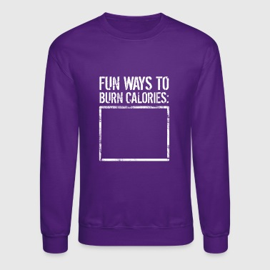 Fun Ways To Burn Calories. None - Funny Calories - Crewneck Sweatshirt