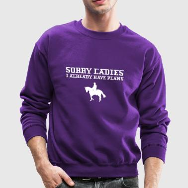Sorry Ladies I Already Have Plans Horse Riding - Crewneck Sweatshirt