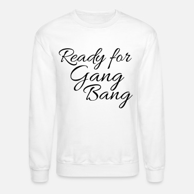 Gang Bang READY FOR GANG BANG - Unisex Crewneck Sweatshirt