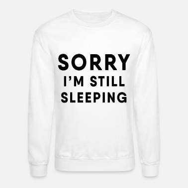 Sleeping Sleeping - I am still sleeping! - Unisex Crewneck Sweatshirt