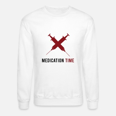 Medication It is Medication Time - Time for your Medicine - Crewneck Sweatshirt
