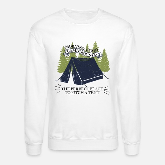 Tent Hoodies & Sweatshirts - Morning Wood Campground Is Pefect To Pitch A Tent - Unisex Crewneck Sweatshirt white
