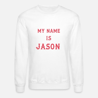 My Name Is My name is Jason - Unisex Crewneck Sweatshirt