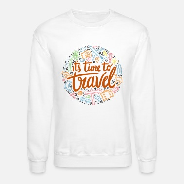 Travel It's Time To Travel Best Funny Vacation Travel Shi - Unisex Crewneck Sweatshirt