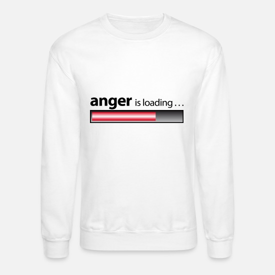 Anger Hoodies & Sweatshirts - anger is loading / Anger / fury - Unisex Crewneck Sweatshirt white