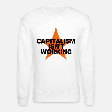 Wall capitalism isn't working - Unisex Crewneck Sweatshirt