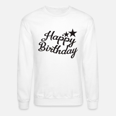 Happy Birthday Happy birthday - Unisex Crewneck Sweatshirt