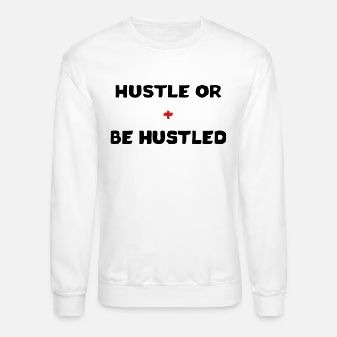 Hustle Hustle or be Hustled - Unisex Crewneck Sweatshirt