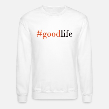 Goodlife #goodlife - Unisex Crewneck Sweatshirt