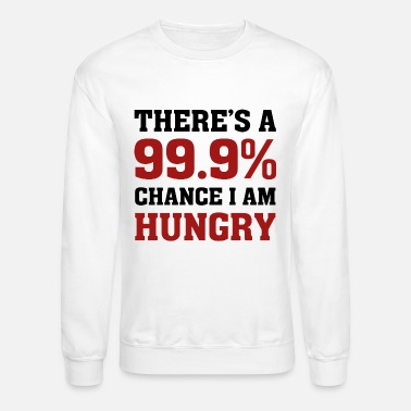 Hungry I Am Hungry - Unisex Crewneck Sweatshirt