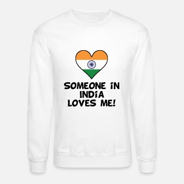 India Someone In India Loves Me - Unisex Crewneck Sweatshirt