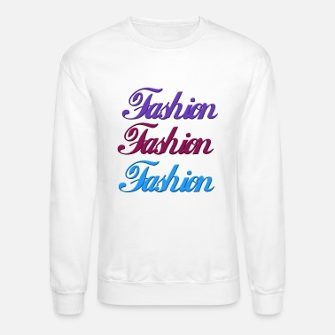 Fashion Fashion - Unisex Crewneck Sweatshirt