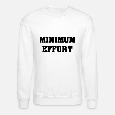 Minimum Minimum Effort - Unisex Crewneck Sweatshirt