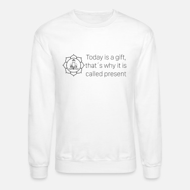 Today is a gift thats why it is called present - Crewneck Sweatshirt