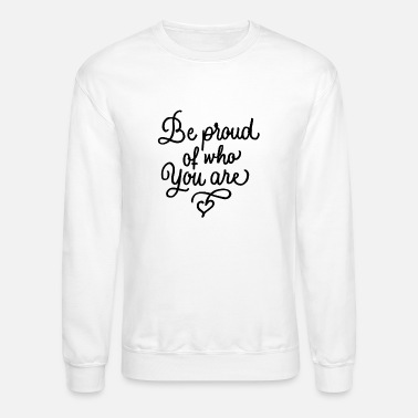 Activist Be proud of who you are, Typography - Unisex Crewneck Sweatshirt
