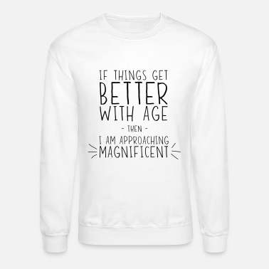 If Things get Better with Age Then I am Approaching Magnificent Long Sleeve t-Shirt