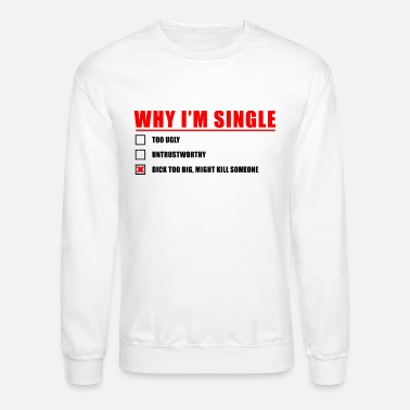 Why I'm Single - Unisex Crewneck Sweatshirt