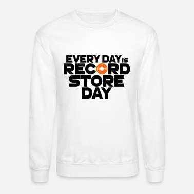 Record Every Day is Record Store Day - Unisex Crewneck Sweatshirt