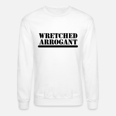Wretch wretched arrogant - Unisex Crewneck Sweatshirt