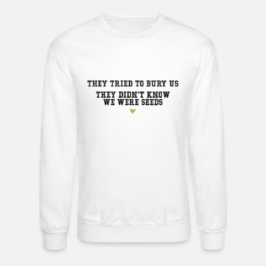 Poem They Tried To Bury US ... - Unisex Crewneck Sweatshirt