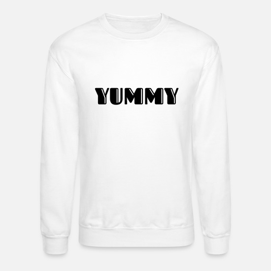 Yummy Hoodies & Sweatshirts - yummy delicious sweet - Unisex Crewneck Sweatshirt white