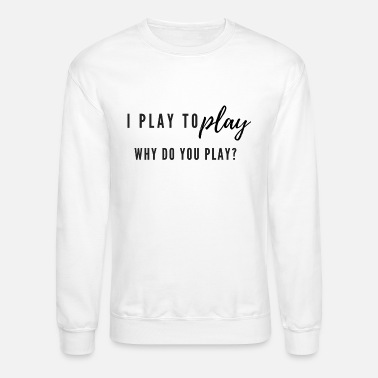 Play I play to play - Unisex Crewneck Sweatshirt