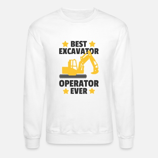 Heavy Hoodies & Sweatshirts - Best Excavator Operator Ever Heavy Equipment Work - Unisex Crewneck Sweatshirt white