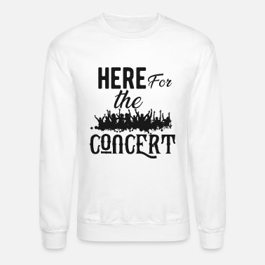 Concert Concert Gift - Here for the concert - Unisex Crewneck Sweatshirt