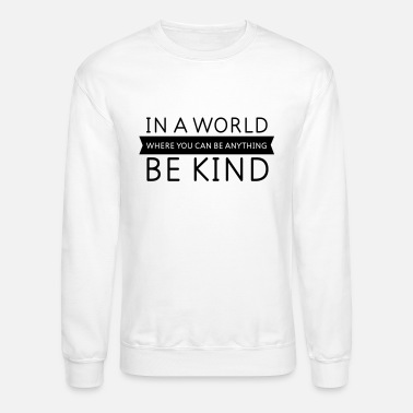 Quotes Be Kind, Quote, Motivation Sayings, Positivity - Unisex Crewneck Sweatshirt