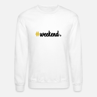 Weekend weekend - Unisex Crewneck Sweatshirt