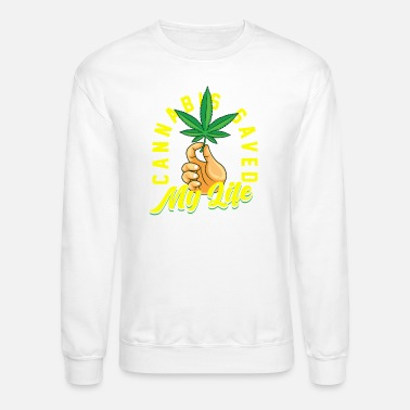 Rapper Cannabis saved my life - Unisex Crewneck Sweatshirt