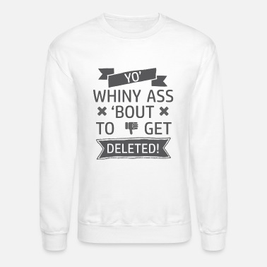 Crybaby Whiny Ass - Crewneck Sweatshirt