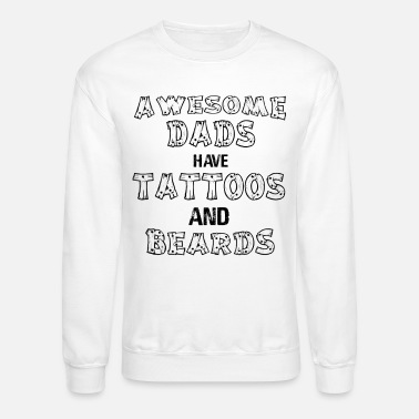 Dads awesome dad have tattoos and beards - Crewneck Sweatshirt