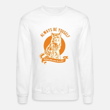 Always be yourself unless you can be a fox - Crewneck Sweatshirt
