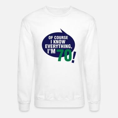 Bursdag Of course I know everything, I'm 70 - Unisex Crewneck Sweatshirt