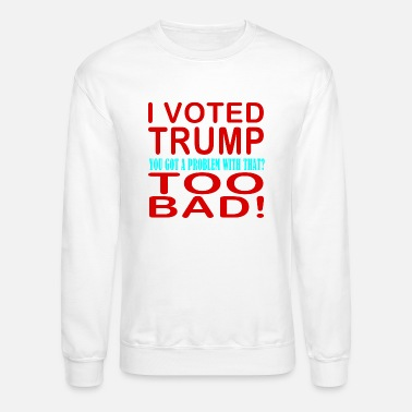 Democrat I Voted Trump... You Got a Problem with That? - Crewneck Sweatshirt