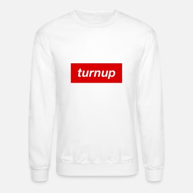 Turn Up turn up - Unisex Crewneck Sweatshirt