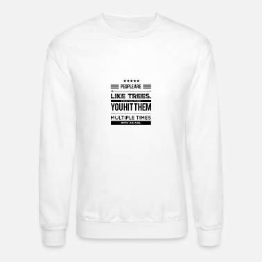 Dark Humor Funny people are like trees I dark humor funny gift idea - Unisex Crewneck Sweatshirt