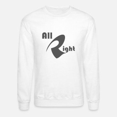 All Right All Right Funny - Unisex Crewneck Sweatshirt