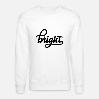 Bright Bright only typography funny - Unisex Crewneck Sweatshirt