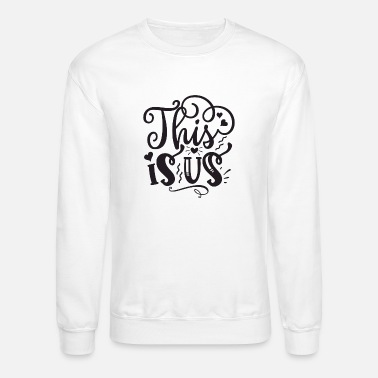 Us This Is Us - Unisex Crewneck Sweatshirt