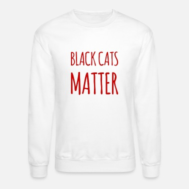 Wanted black cats matter - Unisex Crewneck Sweatshirt