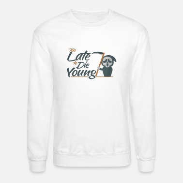 Young too late to die young boy saying death scythe - Unisex Crewneck Sweatshirt