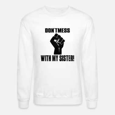 Don't mess with my sister - Unisex Crewneck Sweatshirt