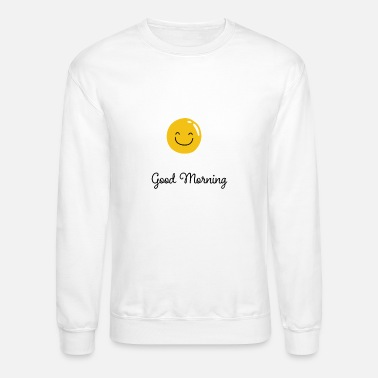 Good Morning good morning - Unisex Crewneck Sweatshirt