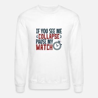 Watch If You See Me Collapse Pause My Watch - Unisex Crewneck Sweatshirt