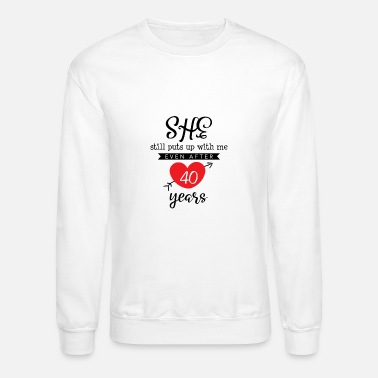 Bride She Still Puts Up With Me Even After 40 Year - Unisex Crewneck Sweatshirt