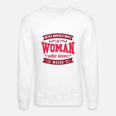 Survival Never Underestimate a Woman Who Loves Wushu Shirt - Unisex Crewneck Sweatshirt