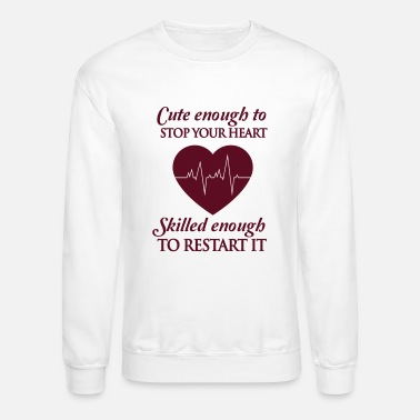 Stop Cute enough to stop your heart. Skilled enough to - Unisex Crewneck Sweatshirt