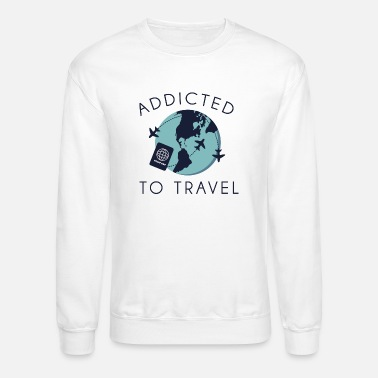 Travelling Addicted To Travel - Unisex Crewneck Sweatshirt
